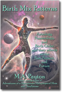 Birth Mix Patterns: Astrology, Numerology and Birth Order and their effects on the Past, Present and Future